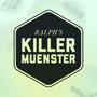 Ralph's Killer Muenster